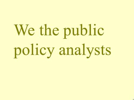 We the public policy analysts From Wade CJHS 117.