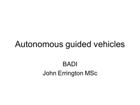 Autonomous guided vehicles BADI John Errington MSc.