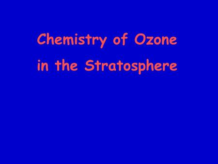 Chemistry of Ozone in the Stratosphere. Levels of stratospheric ozone have been dropping NASA -