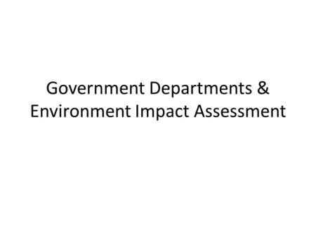 Government Departments & Environment Impact Assessment.