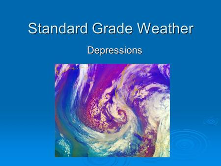 Standard Grade Weather Depressions. Today we are going to learn..  What a depression is  The main features of a depression  The weather associated.