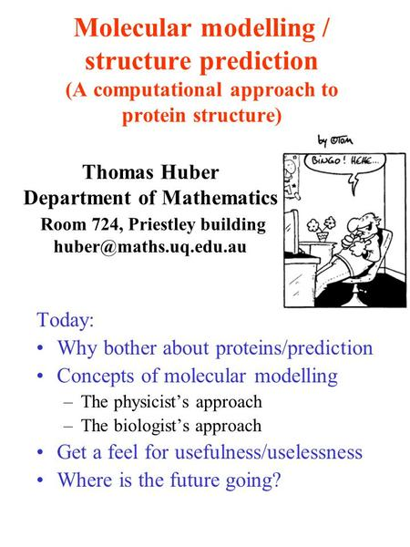 Molecular modelling / structure prediction (A computational approach to protein structure) Today: Why bother about proteins/prediction Concepts of molecular.