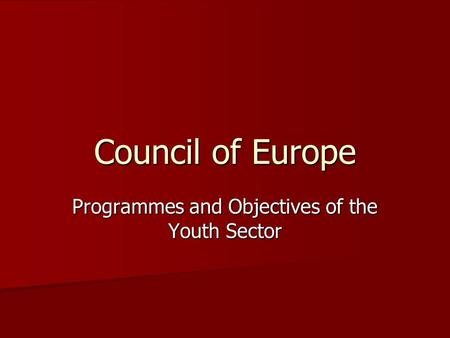 Council of Europe Programmes and Objectives of the Youth Sector.