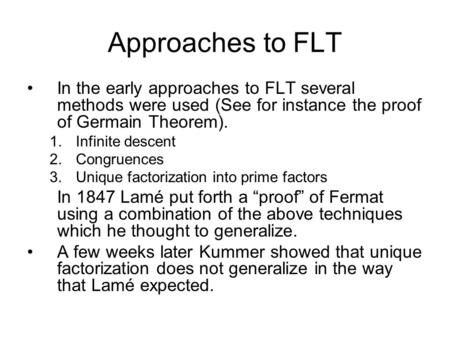 Approaches to FLT In the early approaches to FLT several methods were used (See for instance the proof of Germain Theorem). 1.Infinite descent 2.Congruences.