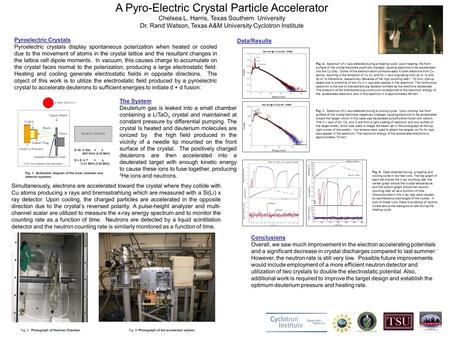 A Pyro-Electric Crystal Particle Accelerator Chelsea L. Harris, Texas Southern University Dr. Rand Watson, Texas A&M University Cyclotron Institute Pyroelectric.