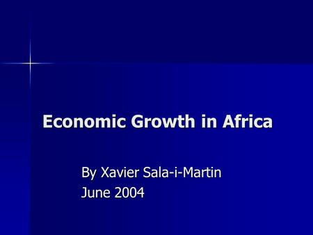 Economic Growth in Africa By Xavier Sala-i-Martin June 2004.