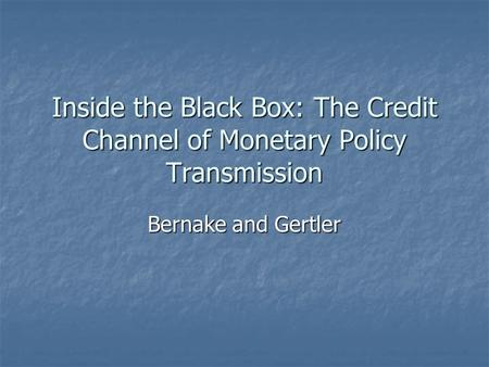 Inside the Black Box: The Credit Channel of Monetary Policy Transmission Bernake and Gertler.