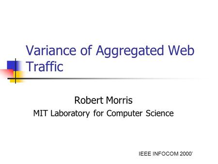 Variance of Aggregated Web Traffic Robert Morris MIT Laboratory for Computer Science IEEE INFOCOM 2000'