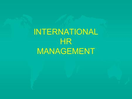 INTERNATIONAL HR MANAGEMENT. GOING INTERNATIONAL u Exporting u Licensing –One firm leases the right to use its intellectual property to another firm in.