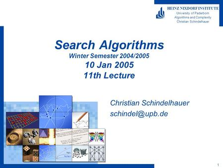 1 HEINZ NIXDORF INSTITUTE University of Paderborn Algorithms and Complexity Christian Schindelhauer Search Algorithms Winter Semester 2004/2005 10 Jan.