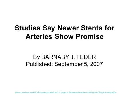 Studies Say Newer Stents for Arteries Show Promise By BARNABY J. FEDER Published: September 5, 2007