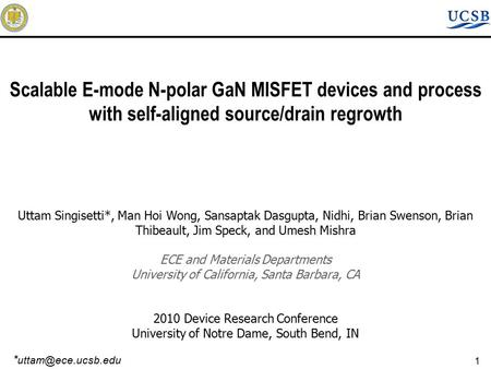 1 Scalable E-mode N-polar GaN MISFET devices and process with self-aligned source/drain regrowth Uttam Singisetti*, Man Hoi Wong, Sansaptak Dasgupta, Nidhi,