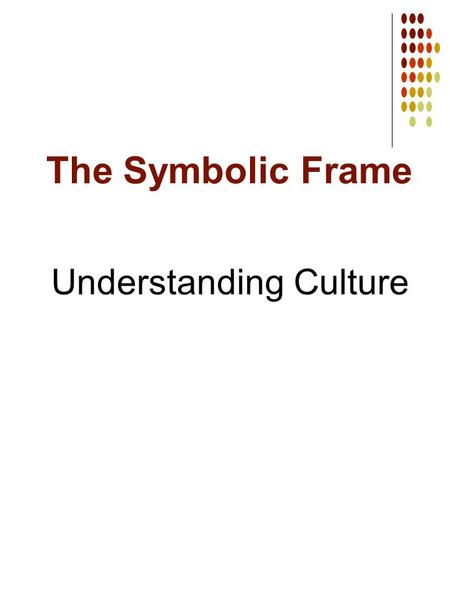 The Symbolic Frame Understanding Culture.