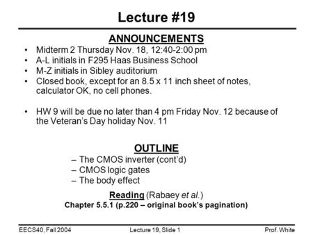Lecture 19, Slide 1EECS40, Fall 2004Prof. White Lecture #19 ANNOUNCEMENTS Midterm 2 Thursday Nov. 18, 12:40-2:00 pm A-L initials in F295 Haas Business.