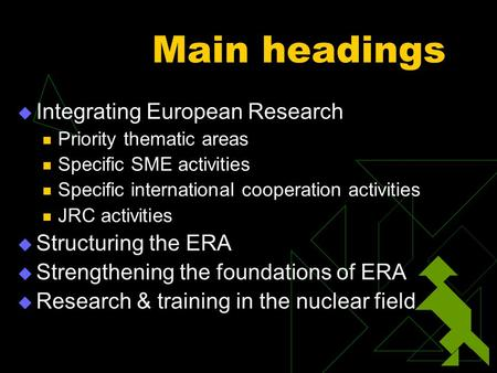 Main headings  Integrating European Research Priority thematic areas Specific SME activities Specific international cooperation activities JRC activities.