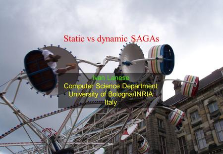 1 Static vs dynamic SAGAs Ivan Lanese Computer Science Department University of Bologna/INRIA Italy.