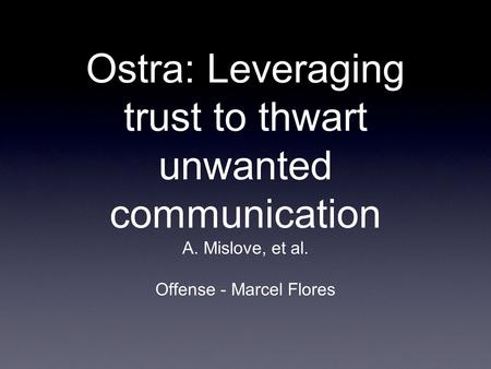 Ostra: Leveraging trust to thwart unwanted communication A. Mislove, et al. Offense - Marcel Flores.