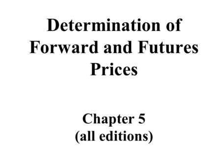 Determination of Forward and Futures Prices Chapter 5 (all editions)
