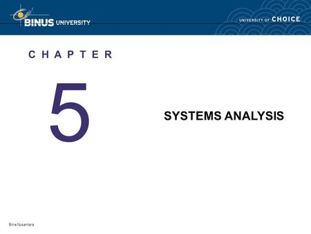 Bina Nusantara 5 C H A P T E R SYSTEMS ANALYSIS. Bina Nusantara Systems Analysis Define systems analysis and relate the term to the scope definition,