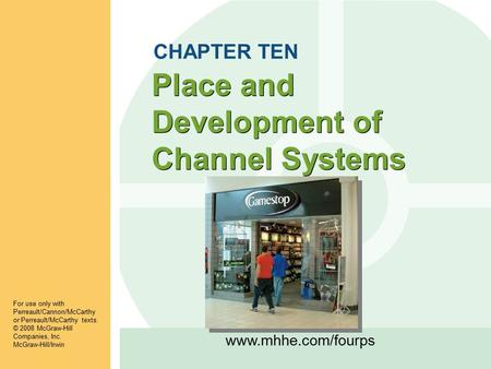 Www.mhhe.com/fourps Place and Development of Channel Systems For use only with Perreault/Cannon/McCarthy or Perreault/McCarthy texts. © 2008 McGraw-Hill.