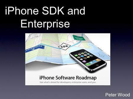 IPhone SDK and Enterprise Peter Wood. Enterprise Upcoming iPhone support for Microsoft Exchange ActiveSync and industry-standard corporate security measures.