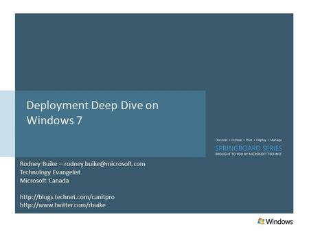Deployment Deep Dive on Windows 7 Rodney Buike – Technology Evangelist Microsoft Canada