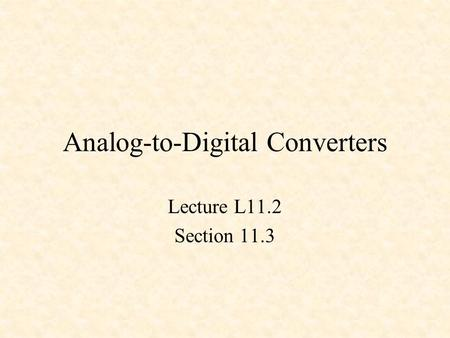 Analog-to-Digital Converters Lecture L11.2 Section 11.3.