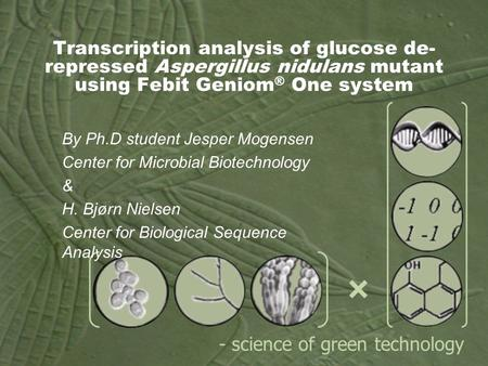  - science of green technology Transcription analysis of glucose de- repressed Aspergillus nidulans mutant using Febit Geniom ® One system By Ph.D student.