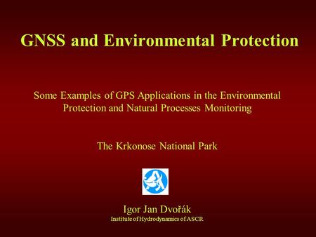 GNSS and Environmental Protection Some Examples of GPS Applications in the Environmental Protection and Natural Processes Monitoring The Krkonose National.
