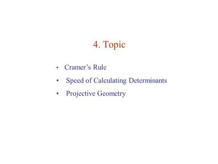 4. Topic Cramer's Rule Speed of Calculating Determinants Projective Geometry.