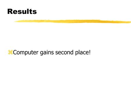 Results zComputer gains second place! Results - Creativity.