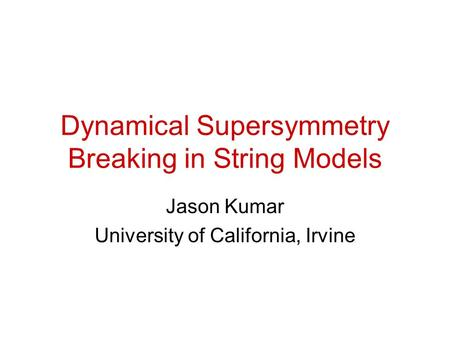 Dynamical Supersymmetry Breaking in String Models Jason Kumar University of California, Irvine.