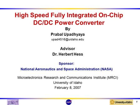 1 High Speed Fully Integrated On-Chip DC/DC Power Converter By Prabal Upadhyaya Sponsor: National Aeronautics and Space Administration.
