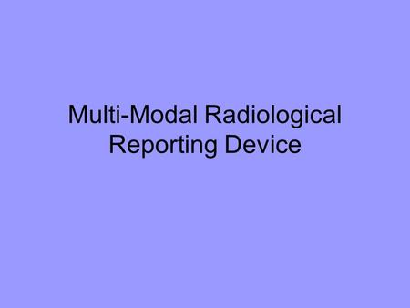 Multi-Modal Radiological Reporting Device. Current Radiological Reporting The ER doctor recommends an X-Ray of the patient The Radiologist views the X-Ray.