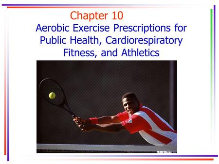 Chapter 10 Aerobic Exercise Prescriptions for Public Health, Cardiorespiratory Fitness, and Athletics.