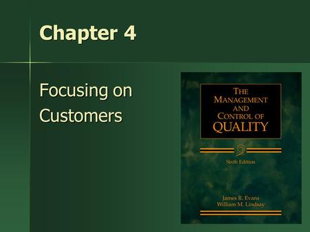 1 Chapter 4 Focusing on Customers. Key Idea Introduction To create satisfied customers, the organization needs to identify customers' needs, design the.