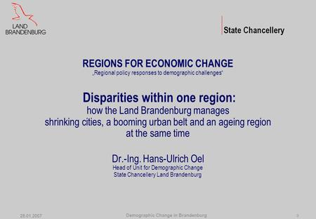 "Demographic Change in Brandenburg 25.01.2007 0 REGIONS FOR ECONOMIC CHANGE ""Regional policy responses to demographic challenges"" Disparities within one."