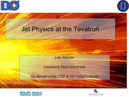 Jet Physics at the Tevatron Lee Sawyer Louisiana Tech University On Behalf of the CDF & D0 Collaborations.