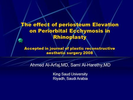 The effect of periosteum Elevation on Periorbital Ecchymosis in Rhinoplasty Accepted in journal of plastic reconstructive aesthetic surgery 2008 Ahmed.