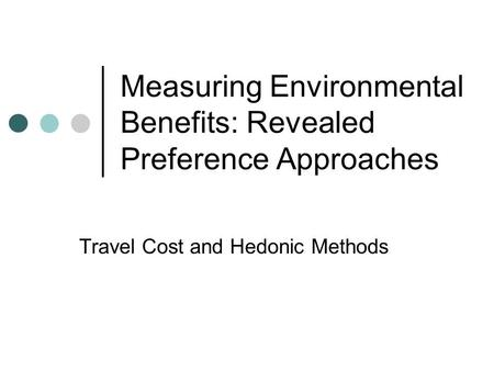 Measuring Environmental Benefits: Revealed Preference Approaches Travel Cost and Hedonic Methods.