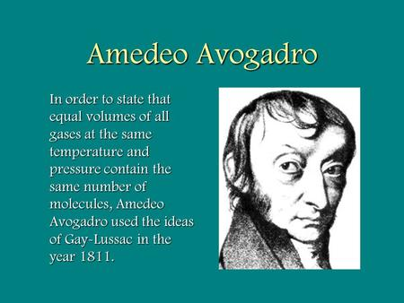 Amedeo Avogadro In order to state that equal volumes of all gases at the same temperature and pressure contain the same number of molecules, Amedeo Avogadro.