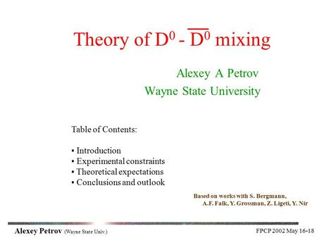 FPCP 2002 May 16-18 Alexey Petrov (Wayne State Univ.) Theory of D 0 - D 0 mixing Alexey A Petrov Wayne State University Table of Contents: Introduction.