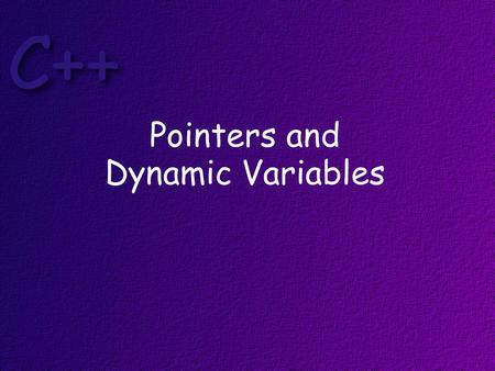 Pointers and Dynamic Variables. Objectives on completion of this topic, students should be able to: Correctly allocate data dynamically * Use the new.