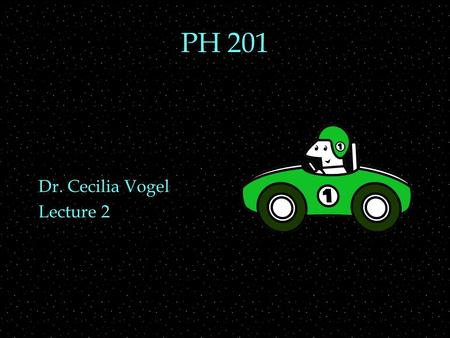 PH 201 Dr. Cecilia Vogel Lecture 2. REVIEW  Motion in 1-D  velocity and speed  acceleration  velocity and acceleration from graphs  Motion in 1-D.
