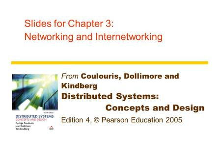 Slides for Chapter 3: Networking and Internetworking From Coulouris, Dollimore and Kindberg Distributed Systems: Concepts and Design Edition 4, © Pearson.