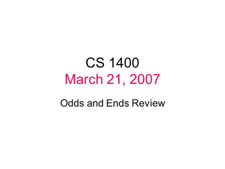 CS 1400 March 21, 2007 Odds and Ends Review. Reading to the end of a file Example test.txt : 110 220 330 440 550 660 770 880 990 10 100 … Suppose we need.