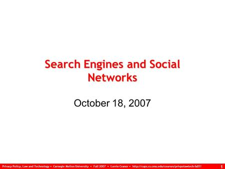Privacy Policy, Law and Technology Carnegie Mellon University Fall 2007 Lorrie Cranor  1 Search Engines.