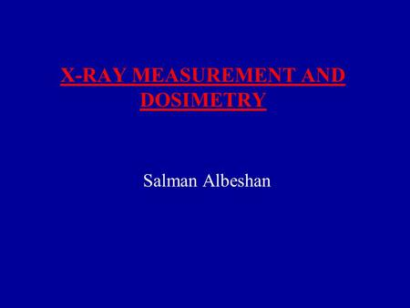 X-RAY MEASUREMENT AND DOSIMETRY Salman Albeshan. EXPOSURE 2 It is the quantity that expresses the concentration of radiation delivered to a specific point.