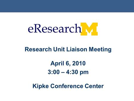 Research Unit Liaison Meeting April 6, 2010 3:00 – 4:30 pm Kipke Conference Center.