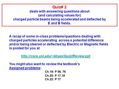 A recap of some in-class problems/questions dealing with charged particles accelerating across a potential difference and/or being steered or deflected.